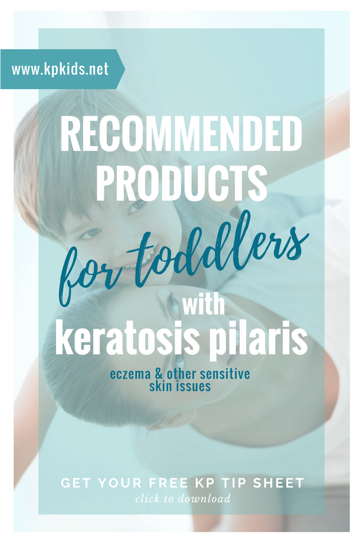 Recommended Products for Toddlers with KP:  2 – 4 years