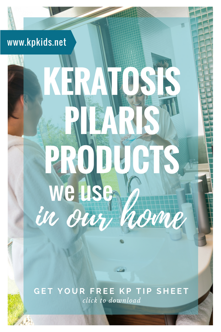 Keratosis Pilaris Products in Our Home   KPKids.net